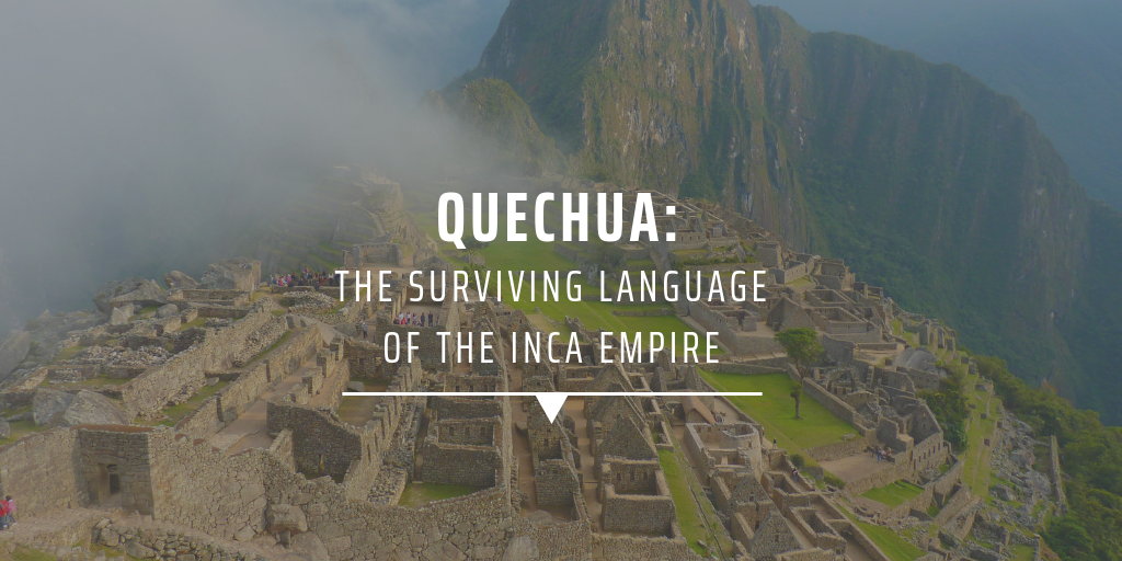 Quechua: the surviving language of the Inca Empire