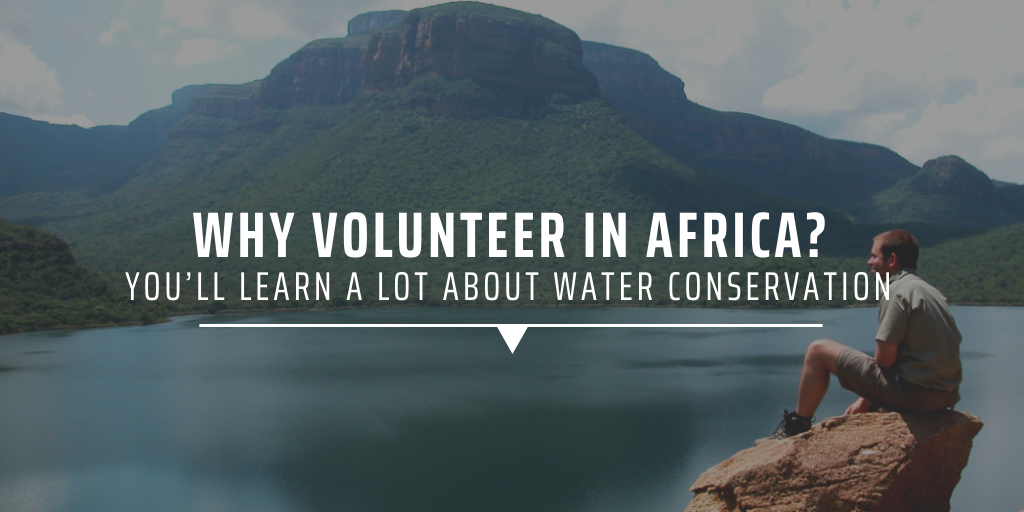 Why volunteer in Africa You'll learn a lot about water conservation