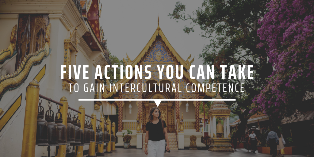 Five actions you can take to gain intercultural competence