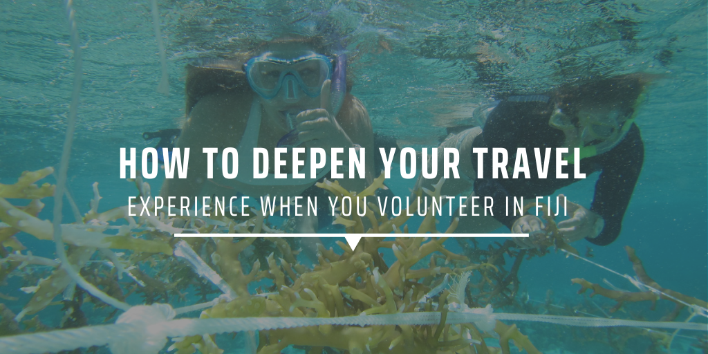 How to deepen your travel experience when you volunteer in Fiji