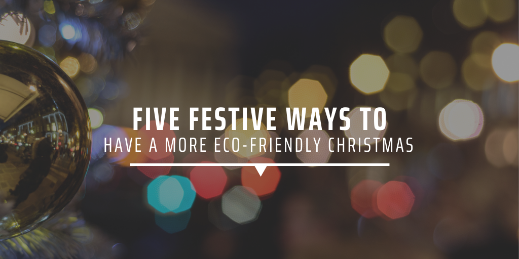 Five festive ways to have a more eco-friendly christmas