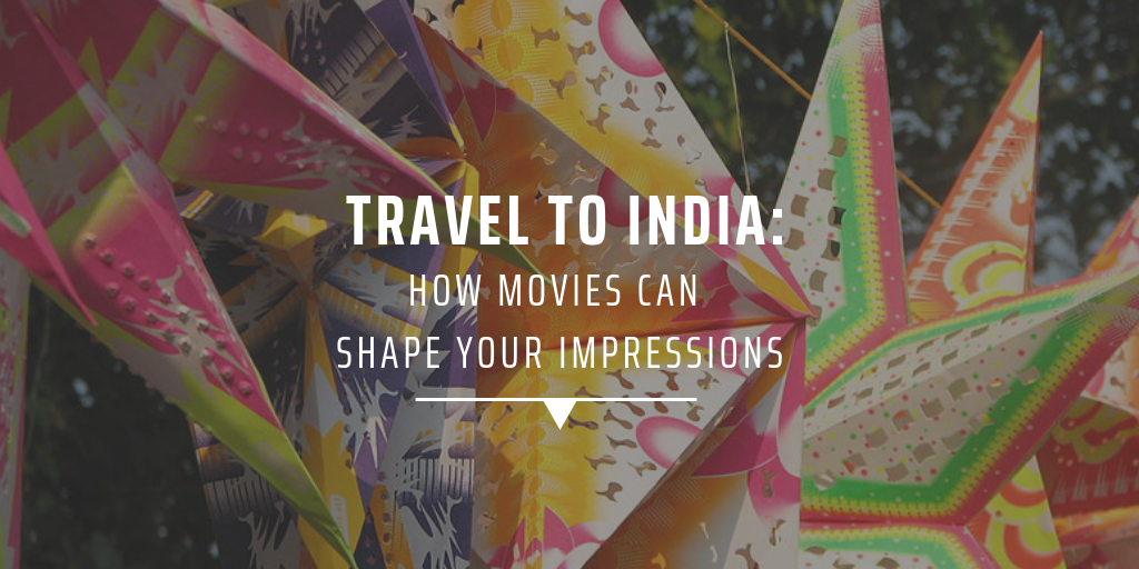 Travel to India: How movies can shape your impressions